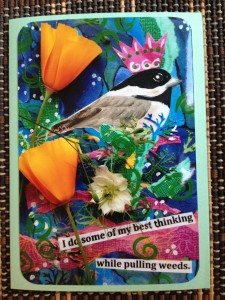 """I do some of my best thinking while pulling weeds."" with Chickadee"